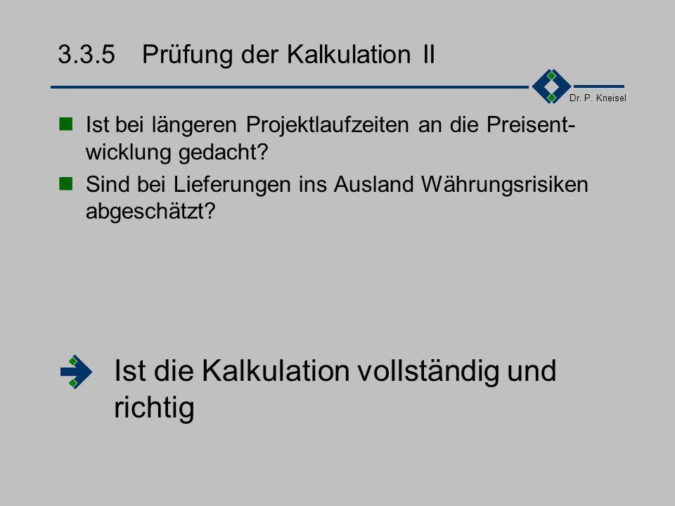 Dr. P. Kneisel 3.3.5Prüfung der Kalkulation I Ist die Kalkulation in allen Einzelheiten transparent und nachvollziehbar (Reisekosten, Lieferungen Drit