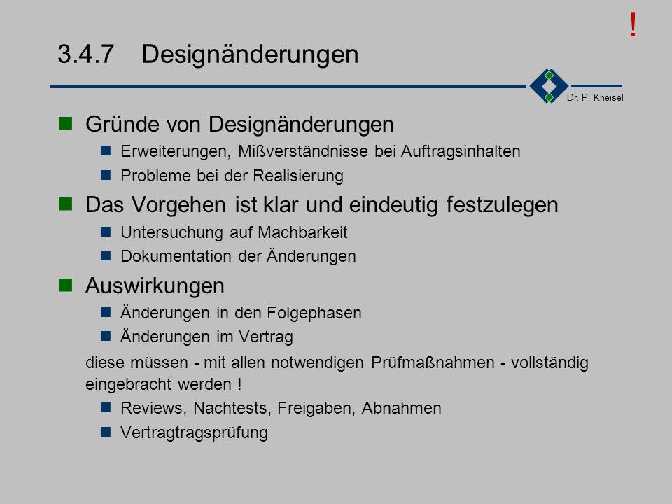 Dr. P. Kneisel 3.4.6Designverifizierung Verifikation der Designergebnisse gegen die Vorgaben des Pflichtenheftes einschlägiger Normen branchenüblicher