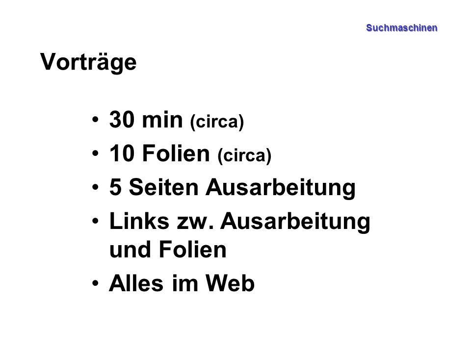 Suchmaschinen Vorträge 30 min (circa) 10 Folien (circa) 5 Seiten Ausarbeitung Links zw. Ausarbeitung und Folien Alles im Web