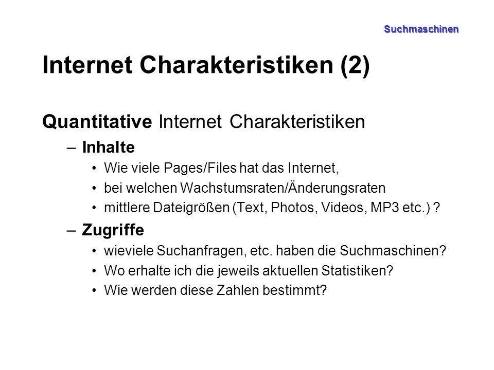 Suchmaschinen Internet Charakteristiken (2) Quantitative Internet Charakteristiken –Inhalte Wie viele Pages/Files hat das Internet, bei welchen Wachst