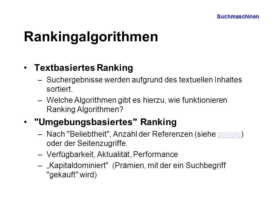 Suchmaschinen Rankingalgorithmen Textbasiertes Ranking –Suchergebnisse werden aufgrund des textuellen Inhaltes sortiert. –Welche Algorithmen gibt es h