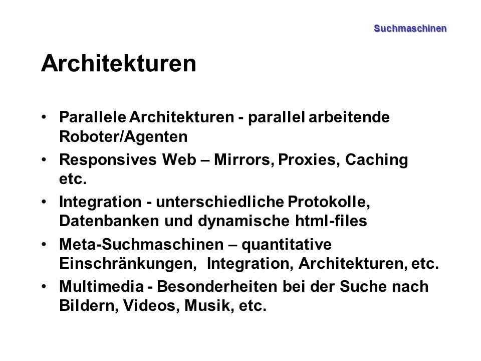 Suchmaschinen Architekturen Parallele Architekturen - parallel arbeitende Roboter/Agenten Responsives Web – Mirrors, Proxies, Caching etc. Integration