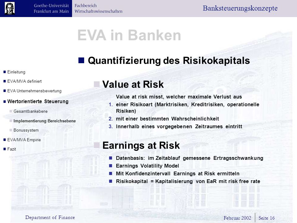 Februar 2002 Seite 16 Department of Finance EVA in Banken Banksteuerungskonzepte Quantifizierung des Risikokapitals Value at Risk Value at risk misst,