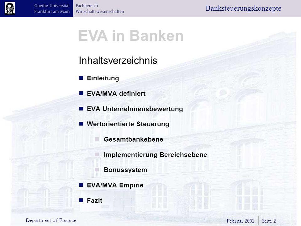 Februar 2002 Seite 2 Department of Finance EVA in Banken Banksteuerungskonzepte Inhaltsverzeichnis Einleitung EVA/MVA definiert EVA Unternehmensbewertung Wertorientierte Steuerung Gesamtbankebene Implementierung Bereichsebene Bonussystem EVA/MVA Empirie Fazit