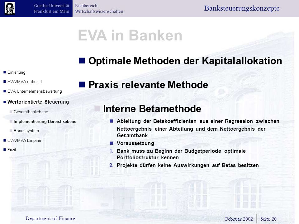 Februar 2002 Seite 20 Department of Finance EVA in Banken Banksteuerungskonzepte Optimale Methoden der Kapitalallokation Praxis relevante Methode Inte