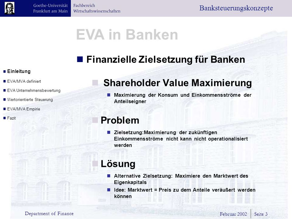 Februar 2002 Seite 3 Department of Finance EVA in Banken Banksteuerungskonzepte Finanzielle Zielsetzung für Banken Shareholder Value Maximierung Maxim