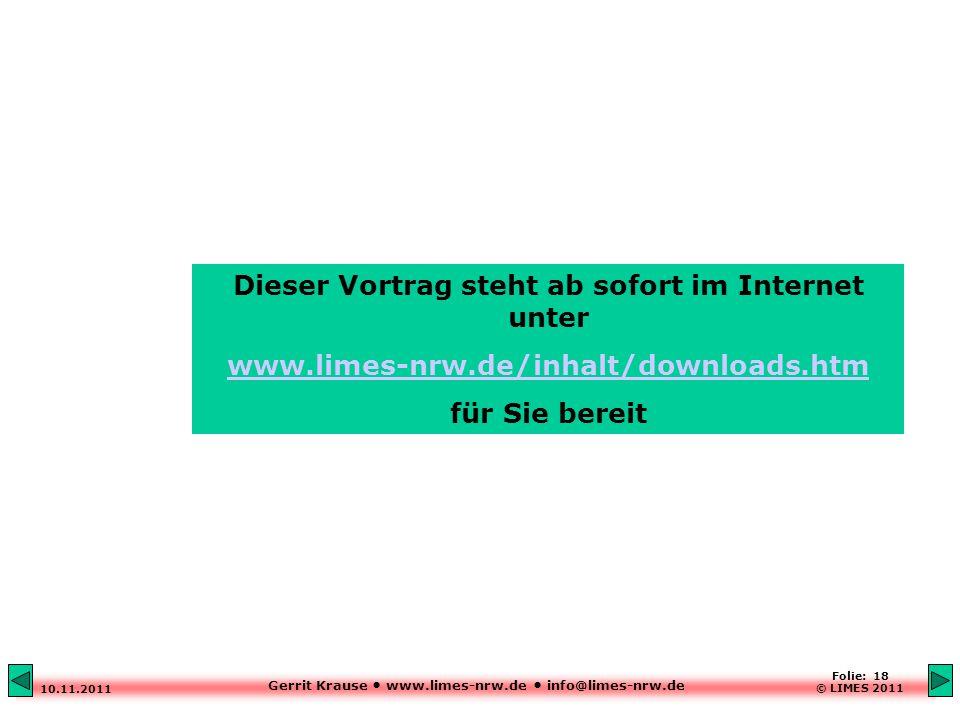 Gerrit Krause www.limes-nrw.de info@limes-nrw.de 10.11.2011 Folie: 18 © LIMES 2011 Dieser Vortrag steht ab sofort im Internet unter www.limes-nrw.de/inhalt/downloads.htm für Sie bereit