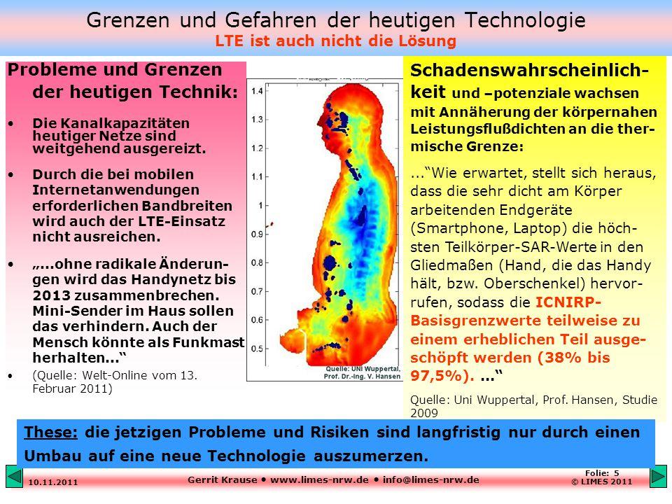 Gerrit Krause www.limes-nrw.de info@limes-nrw.de 10.11.2011 Folie: 5 © LIMES 2011 Grenzen und Gefahren der heutigen Technologie LTE ist auch nicht die Lösung Probleme und Grenzen der heutigen Technik: Die Kanalkapazitäten heutiger Netze sind weitgehend ausgereizt.