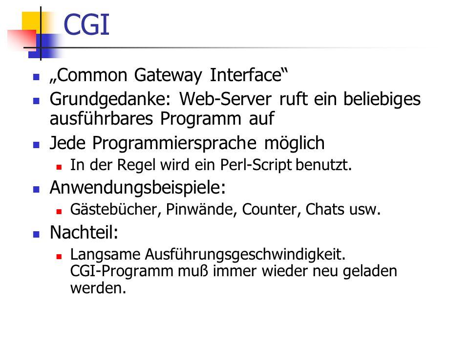 """CGI """"Common Gateway Interface Grundgedanke: Web-Server ruft ein beliebiges ausführbares Programm auf Jede Programmiersprache möglich In der Regel wird ein Perl-Script benutzt."""