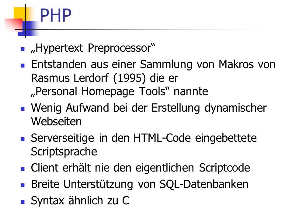 """PHP """"Hypertext Preprocessor Entstanden aus einer Sammlung von Makros von Rasmus Lerdorf (1995) die er """"Personal Homepage Tools nannte Wenig Aufwand bei der Erstellung dynamischer Webseiten Serverseitige in den HTML-Code eingebettete Scriptsprache Client erhält nie den eigentlichen Scriptcode Breite Unterstützung von SQL-Datenbanken Syntax ähnlich zu C"""