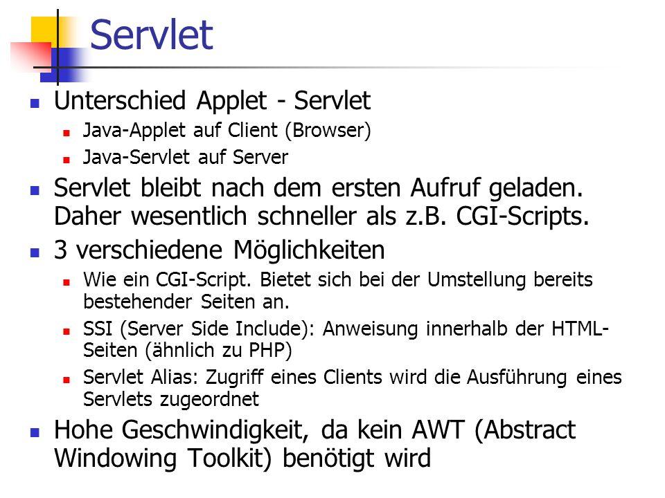 Servlet Unterschied Applet - Servlet Java-Applet auf Client (Browser) Java-Servlet auf Server Servlet bleibt nach dem ersten Aufruf geladen.