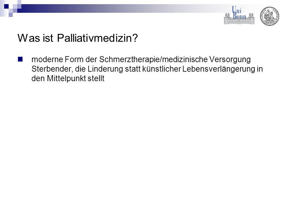 Was ist Palliativmedizin? moderne Form der Schmerztherapie/medizinische Versorgung Sterbender, die Linderung statt künstlicher Lebensverlängerung in d