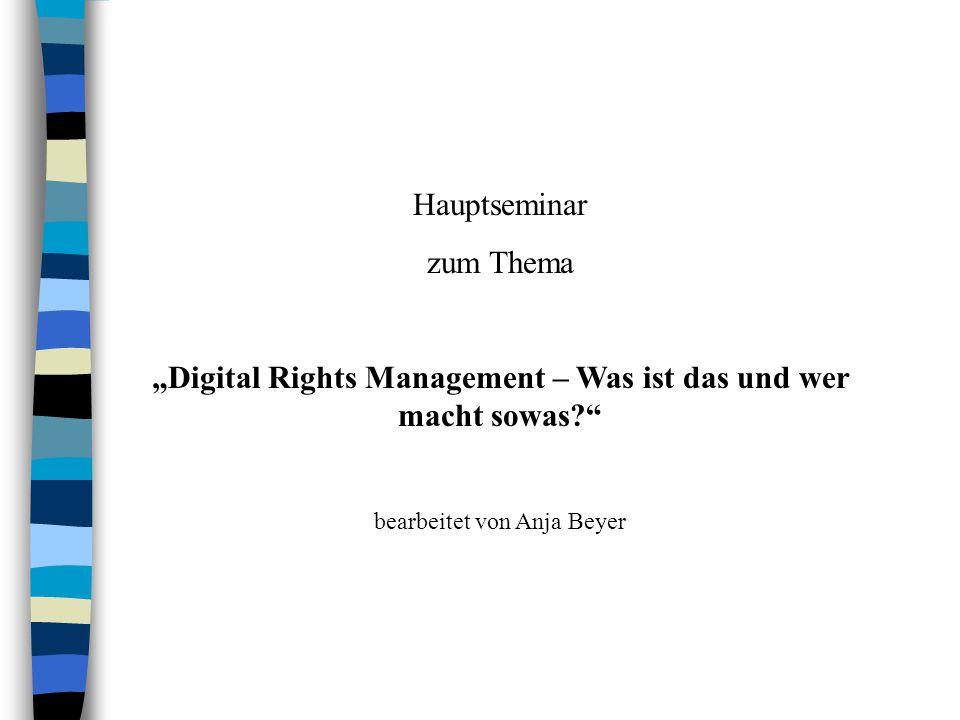 """Hauptseminarthema """"Digital Rights Management 26.06.2003 Anja Beyer2 Gliederung 1.Einführung 2.Begriff: Digital Rights Management 3.Rechtliche Grundlagen des DRM 4.DRM Referenz-Architektur 5.Wer macht sowas."""