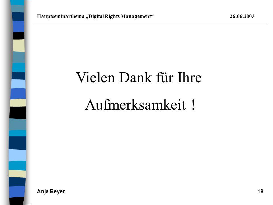 """Hauptseminarthema """"Digital Rights Management 26.06.2003 Anja Beyer18 Vielen Dank für Ihre Aufmerksamkeit !"""