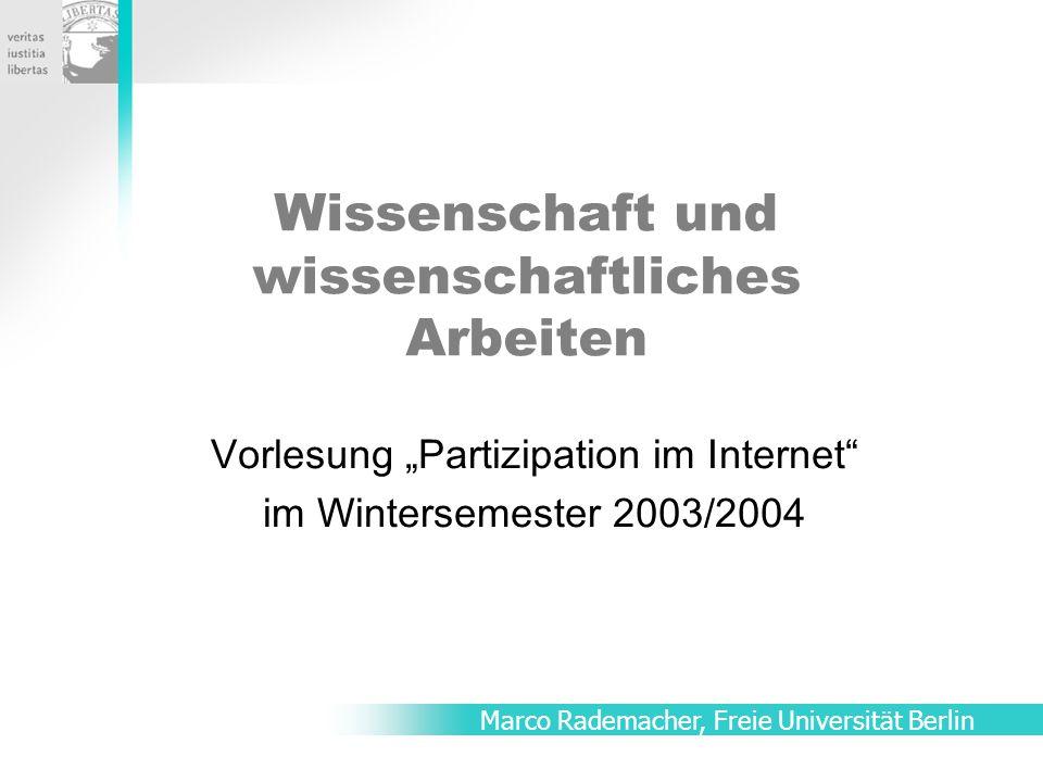 """Wissenschaft und wissenschaftliches Arbeiten Vorlesung """"Partizipation im Internet im Wintersemester 2003/2004 Marco Rademacher, Freie Universität Berlin"""