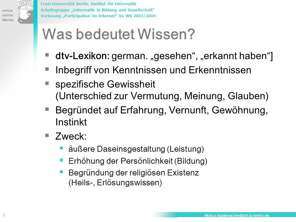 """Freie Universität Berlin, Institut für Informatik Arbeitsgruppe """"Informatik in Bildung und Gesellschaft Vorlesung """"Partizipation im Internet im WS 2003/2004 2 Marco.Rademacher@inf.fu-berlin.de Was bedeutet Wissen."""