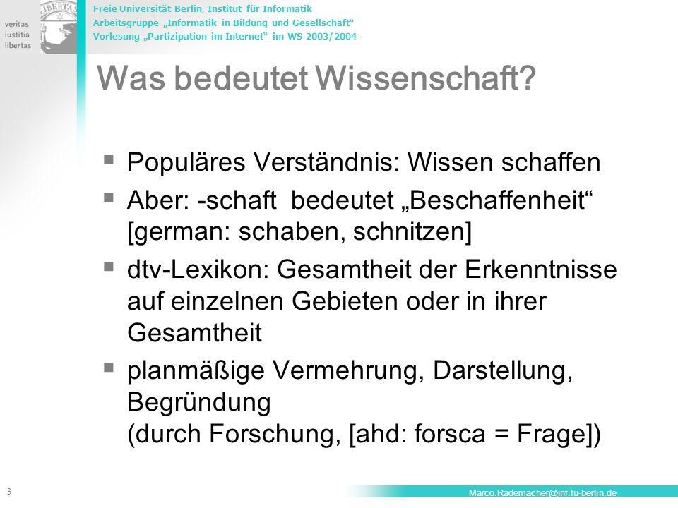 """Freie Universität Berlin, Institut für Informatik Arbeitsgruppe """"Informatik in Bildung und Gesellschaft Vorlesung """"Partizipation im Internet im WS 2003/2004 3 Marco.Rademacher@inf.fu-berlin.de Was bedeutet Wissenschaft."""