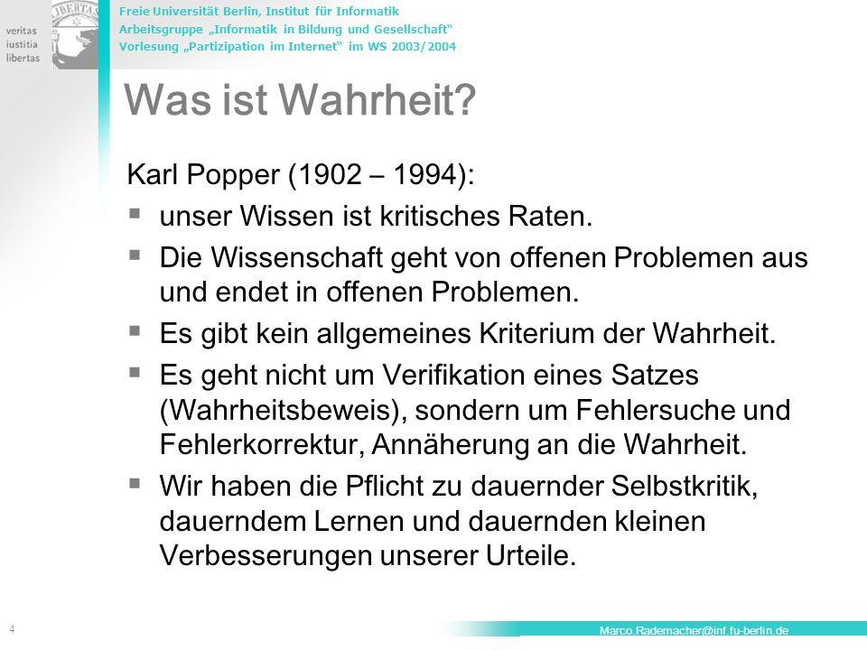 """Freie Universität Berlin, Institut für Informatik Arbeitsgruppe """"Informatik in Bildung und Gesellschaft Vorlesung """"Partizipation im Internet im WS 2003/2004 4 Marco.Rademacher@inf.fu-berlin.de Was ist Wahrheit."""