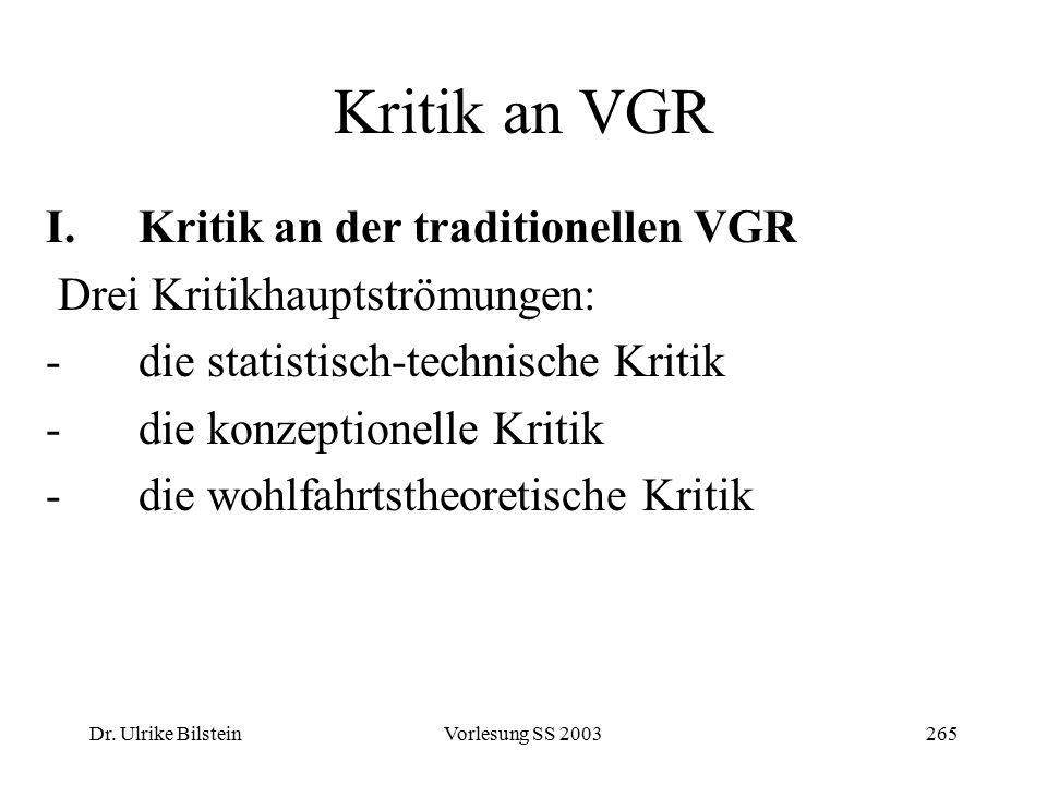 Dr. Ulrike BilsteinVorlesung SS 2003265 Kritik an VGR I.Kritik an der traditionellen VGR Drei Kritikhauptströmungen: -die statistisch-technische Kriti