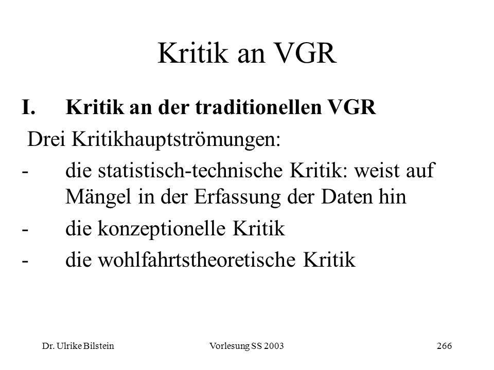 Dr. Ulrike BilsteinVorlesung SS 2003266 Kritik an VGR I.Kritik an der traditionellen VGR Drei Kritikhauptströmungen: -die statistisch-technische Kriti
