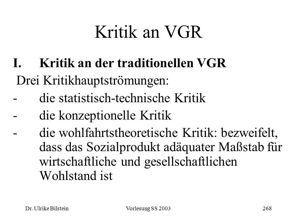 Dr. Ulrike BilsteinVorlesung SS 2003268 Kritik an VGR I.Kritik an der traditionellen VGR Drei Kritikhauptströmungen: -die statistisch-technische Kriti