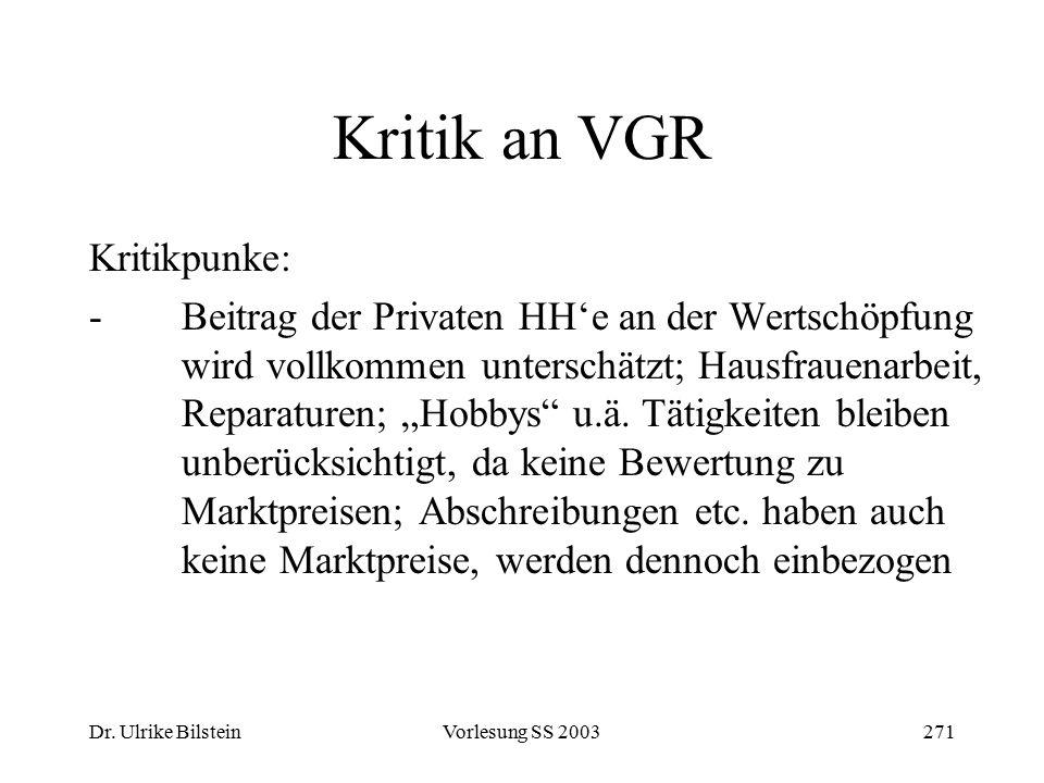 Dr. Ulrike BilsteinVorlesung SS 2003271 Kritik an VGR Kritikpunke: -Beitrag der Privaten HH'e an der Wertschöpfung wird vollkommen unterschätzt; Hausf