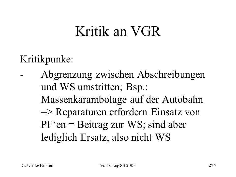 Dr. Ulrike BilsteinVorlesung SS 2003275 Kritik an VGR Kritikpunke: -Abgrenzung zwischen Abschreibungen und WS umstritten; Bsp.: Massenkarambolage auf