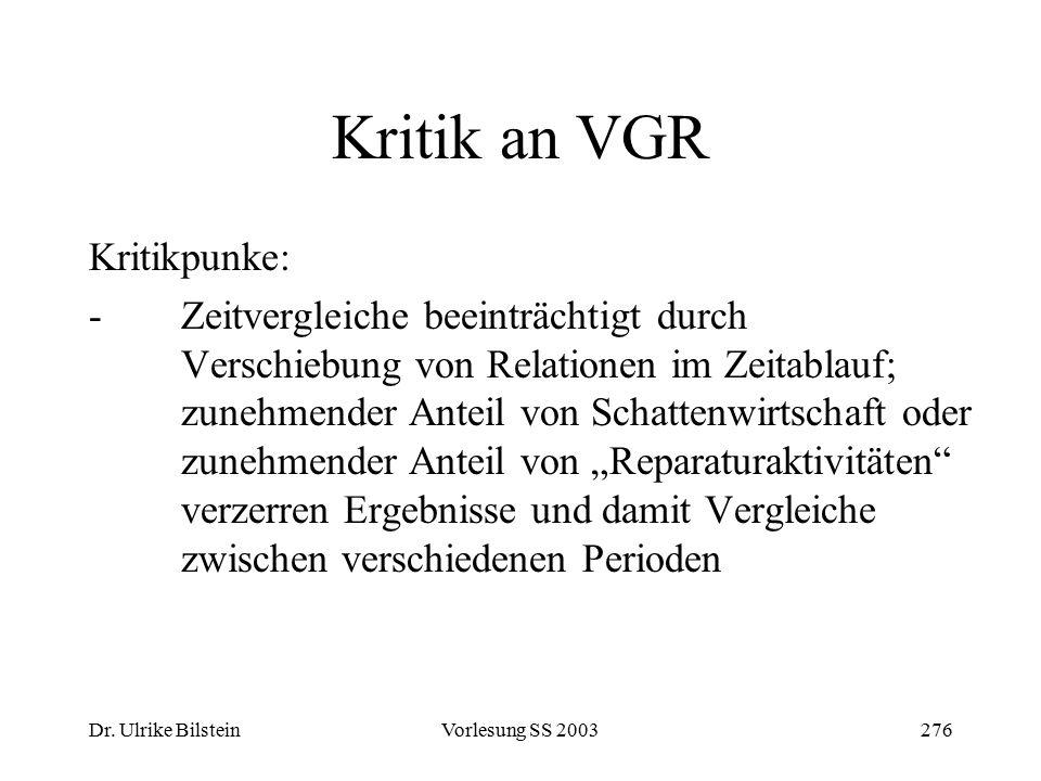 Dr. Ulrike BilsteinVorlesung SS 2003276 Kritik an VGR Kritikpunke: -Zeitvergleiche beeinträchtigt durch Verschiebung von Relationen im Zeitablauf; zun
