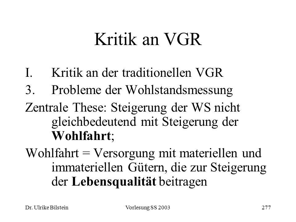 Dr. Ulrike BilsteinVorlesung SS 2003277 Kritik an VGR I.Kritik an der traditionellen VGR 3.Probleme der Wohlstandsmessung Zentrale These: Steigerung d