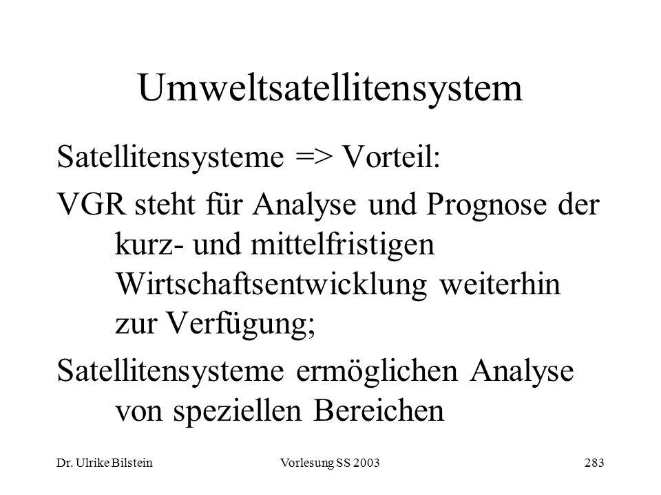 Dr. Ulrike BilsteinVorlesung SS 2003283 Umweltsatellitensystem Satellitensysteme => Vorteil: VGR steht für Analyse und Prognose der kurz- und mittelfr