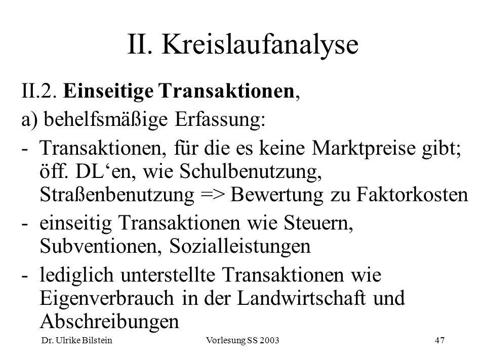 Dr. Ulrike BilsteinVorlesung SS 200347 II. Kreislaufanalyse II.2. Einseitige Transaktionen, a) behelfsmäßige Erfassung: - Transaktionen, für die es ke