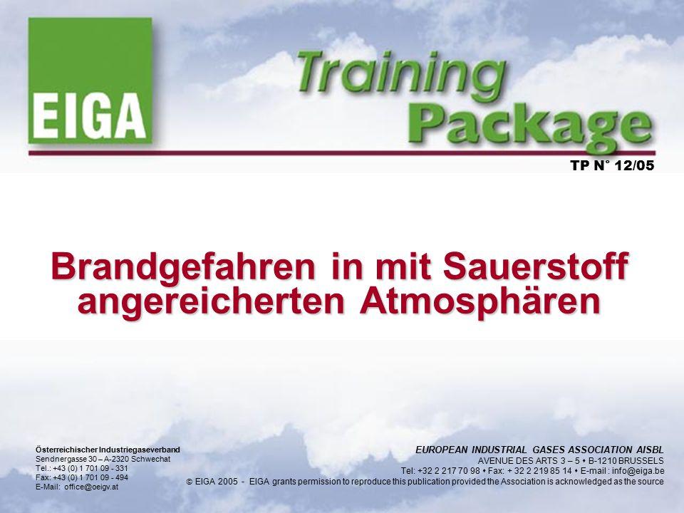 Brandgefahren in mit Sauerstoff angereicherten Atmosphären TP N° 12/05 EUROPEAN INDUSTRIAL GASES ASSOCIATION AISBL AVENUE DES ARTS 3 – 5  B-1210 BRUS
