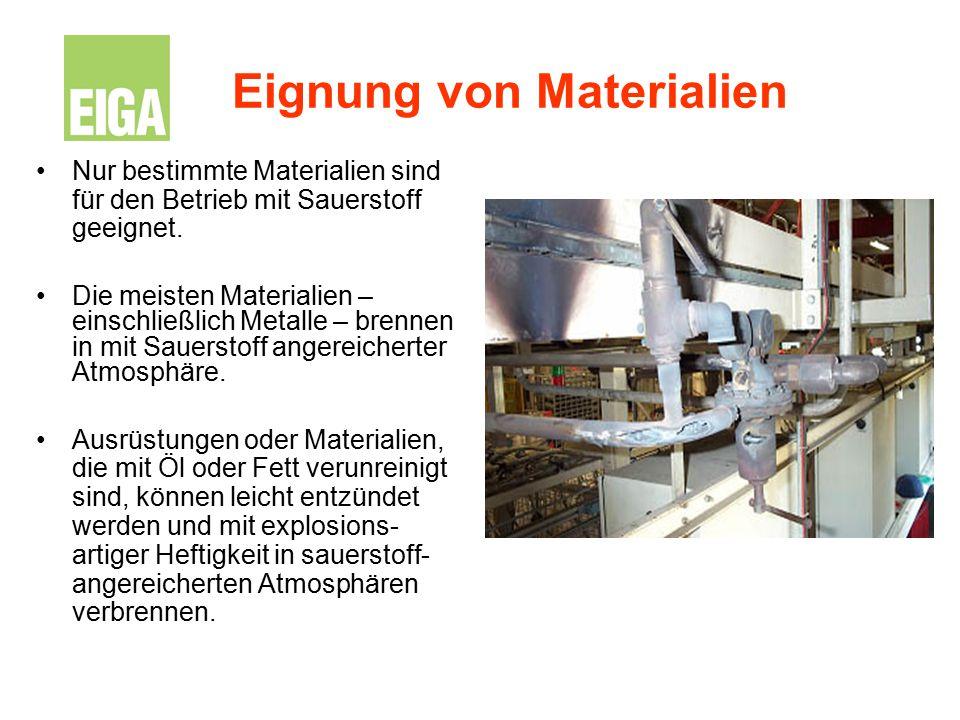 Eignung von Materialien Nur bestimmte Materialien sind für den Betrieb mit Sauerstoff geeignet. Die meisten Materialien – einschließlich Metalle – bre