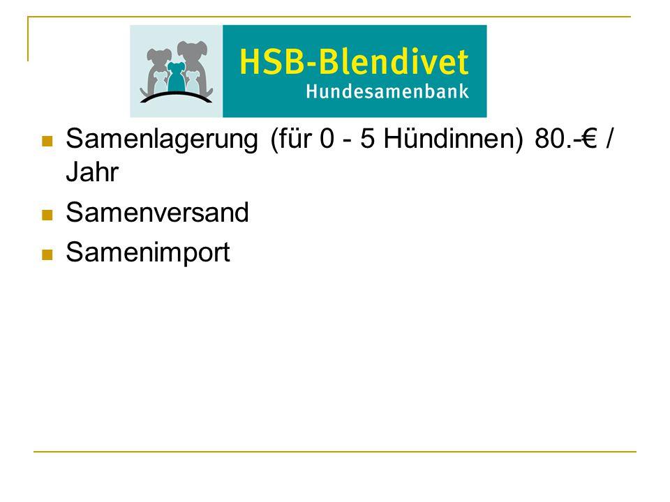Samenlagerung (für 0 - 5 Hündinnen) 80.-€ / Jahr Samenversand Samenimport