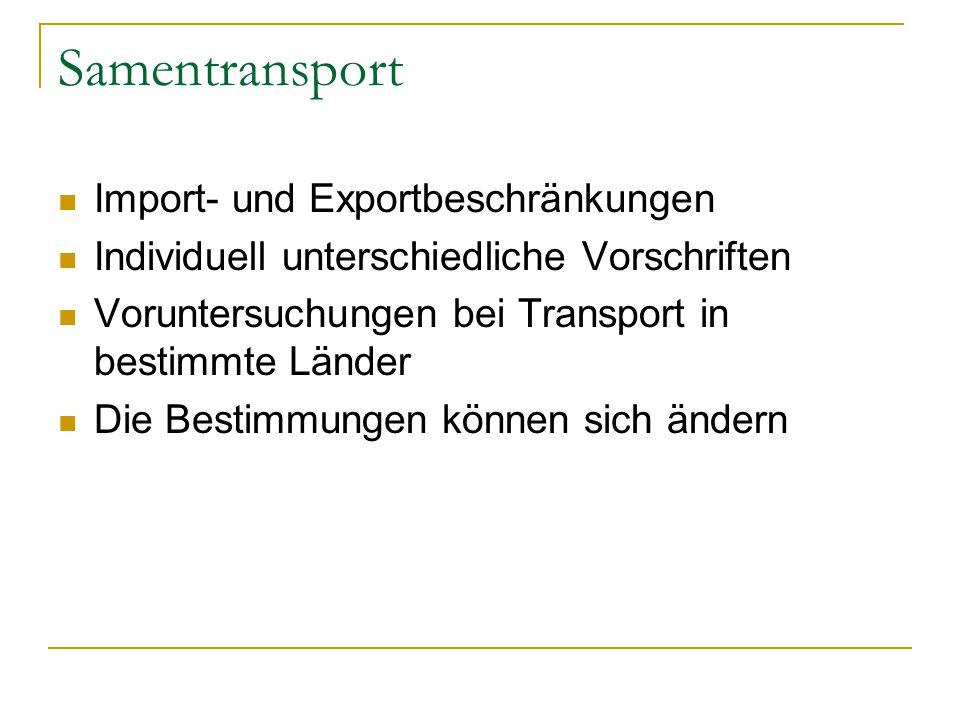 Samentransport Import- und Exportbeschränkungen Individuell unterschiedliche Vorschriften Voruntersuchungen bei Transport in bestimmte Länder Die Bestimmungen können sich ändern