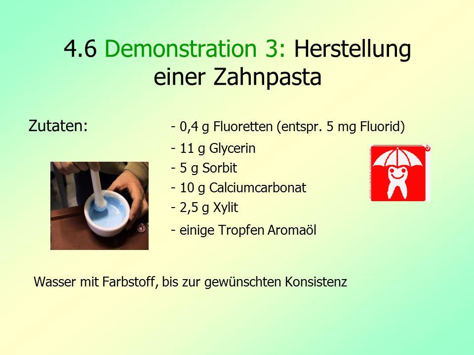 4.6 Demonstration 3: Herstellung einer Zahnpasta Zutaten: - 0,4 g Fluoretten (entspr. 5 mg Fluorid) - 11 g Glycerin - 5 g Sorbit - 10 g Calciumcarbona