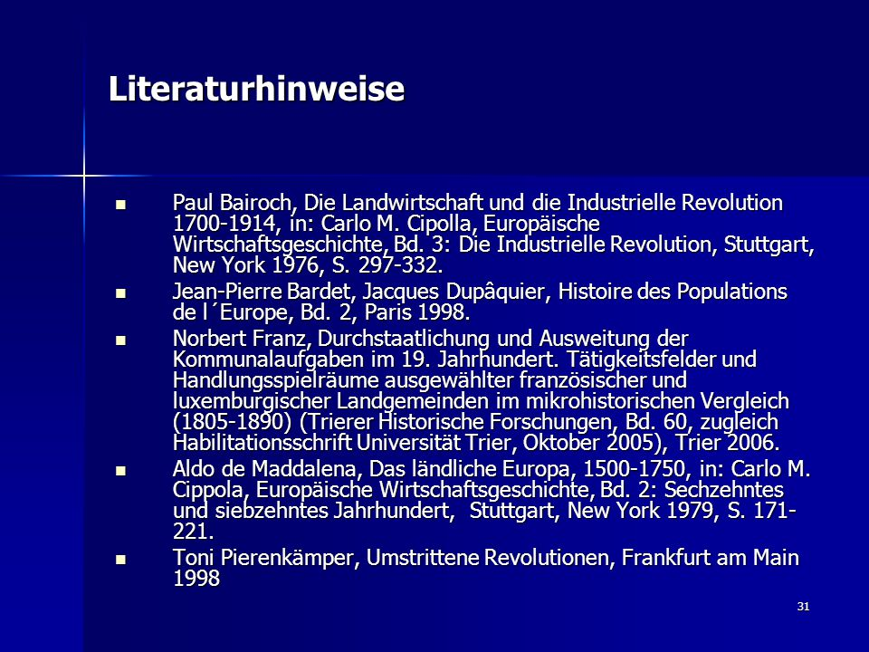 31 Literaturhinweise Paul Bairoch, Die Landwirtschaft und die Industrielle Revolution 1700-1914, in: Carlo M.