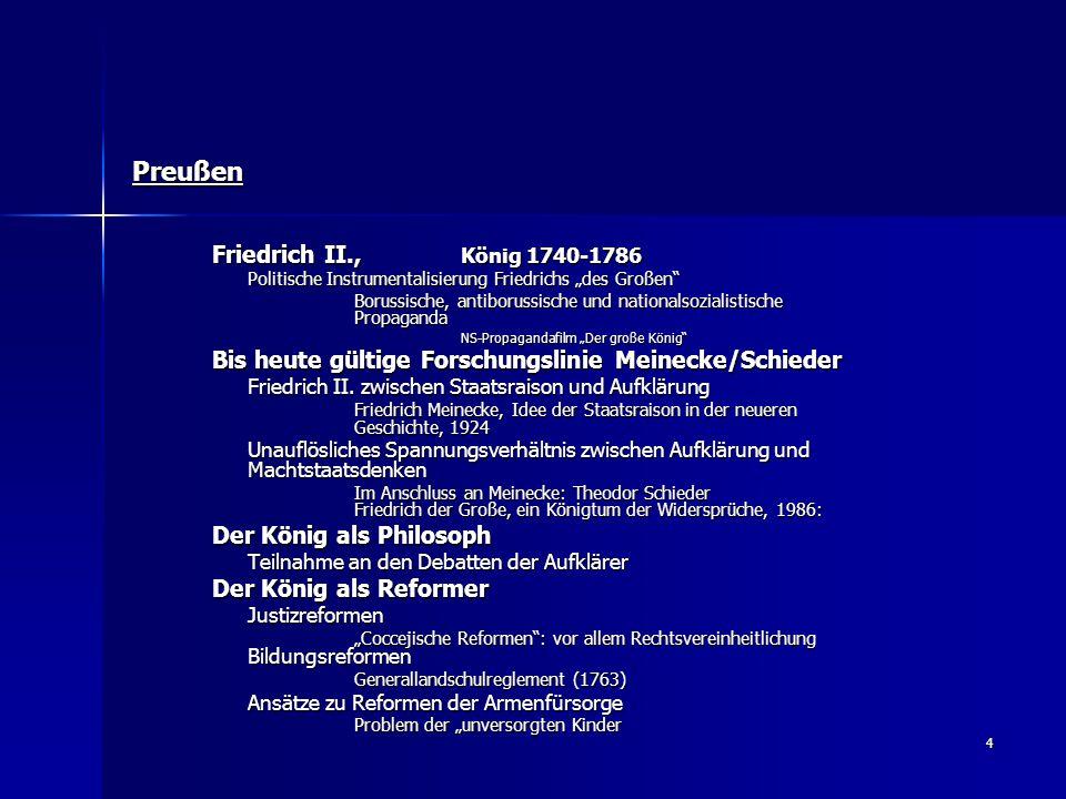 """4 Preußen Friedrich II., König 1740-1786 Politische Instrumentalisierung Friedrichs """"des Großen Borussische, antiborussische und nationalsozialistische Propaganda NS-Propagandafilm """"Der große König Bis heute gültige Forschungslinie Meinecke/Schieder Friedrich II."""