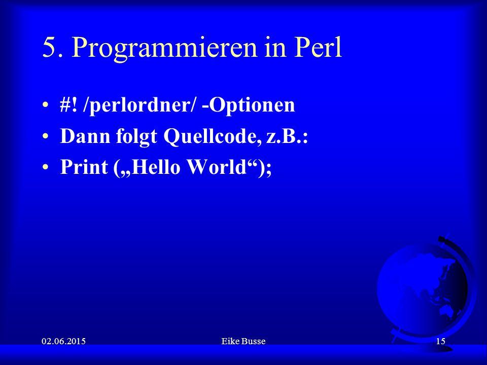 02.06.2015Eike Busse15 5. Programmieren in Perl #.