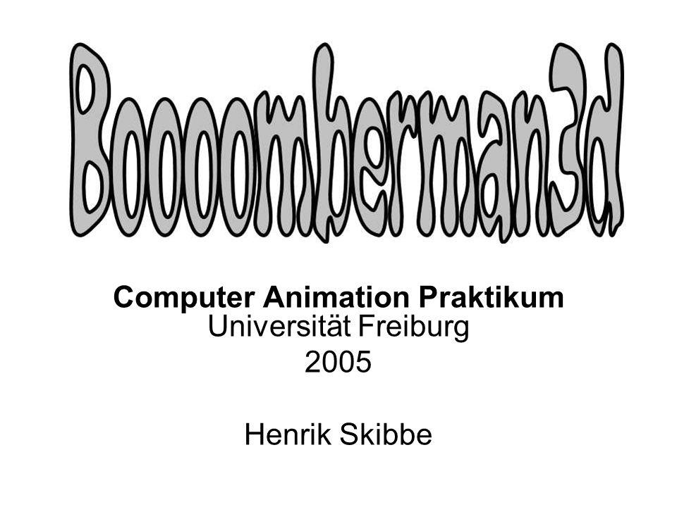 Computer Animation Praktikum Universität Freiburg 2005 Henrik Skibbe