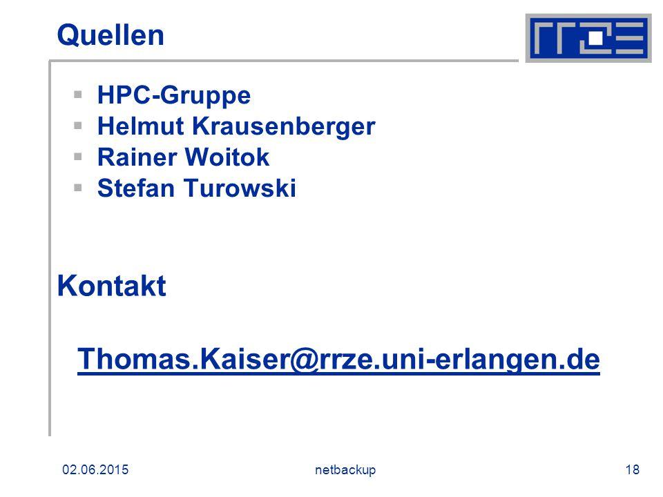 02.06.2015netbackup18 Quellen  HPC-Gruppe  Helmut Krausenberger  Rainer Woitok  Stefan Turowski Thomas.Kaiser@rrze.uni-erlangen.de Kontakt