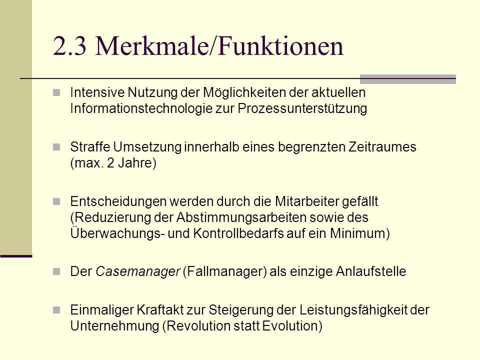 2.3 Merkmale/Funktionen Intensive Nutzung der Möglichkeiten der aktuellen Informationstechnologie zur Prozessunterstützung Straffe Umsetzung innerhalb