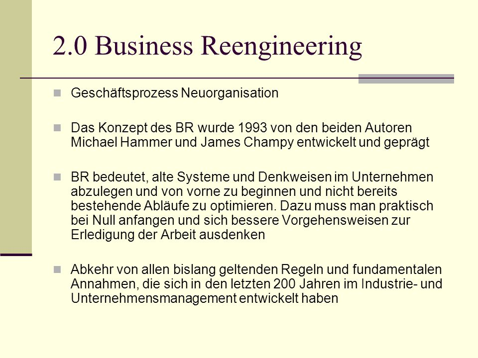 2.0 Business Reengineering Geschäftsprozess Neuorganisation Das Konzept des BR wurde 1993 von den beiden Autoren Michael Hammer und James Champy entwi