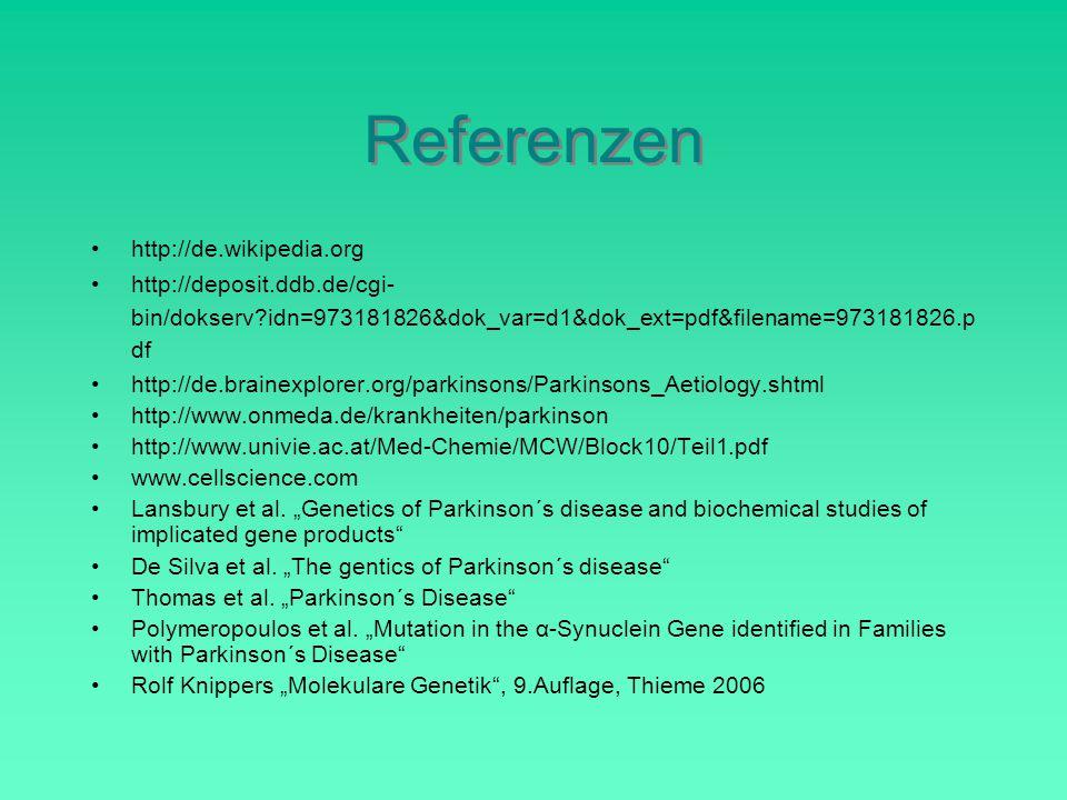 Referenzen http://de.wikipedia.org http://deposit.ddb.de/cgi- bin/dokserv?idn=973181826&dok_var=d1&dok_ext=pdf&filename=973181826.p df http://de.brainexplorer.org/parkinsons/Parkinsons_Aetiology.shtml http://www.onmeda.de/krankheiten/parkinson http://www.univie.ac.at/Med-Chemie/MCW/Block10/Teil1.pdf www.cellscience.com Lansbury et al.