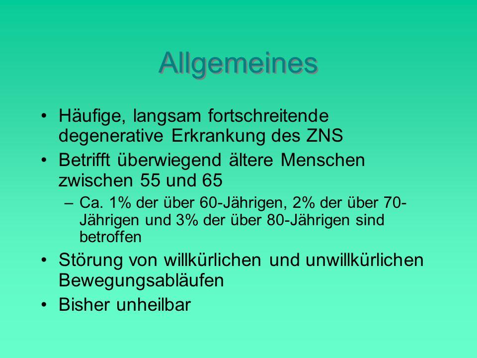Allgemeines Häufige, langsam fortschreitende degenerative Erkrankung des ZNS Betrifft überwiegend ältere Menschen zwischen 55 und 65 –Ca.