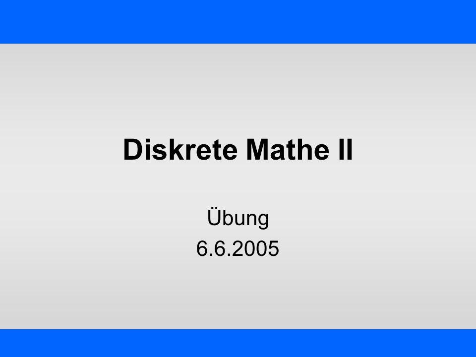 Diskrete Mathe II Übung 6.6.2005
