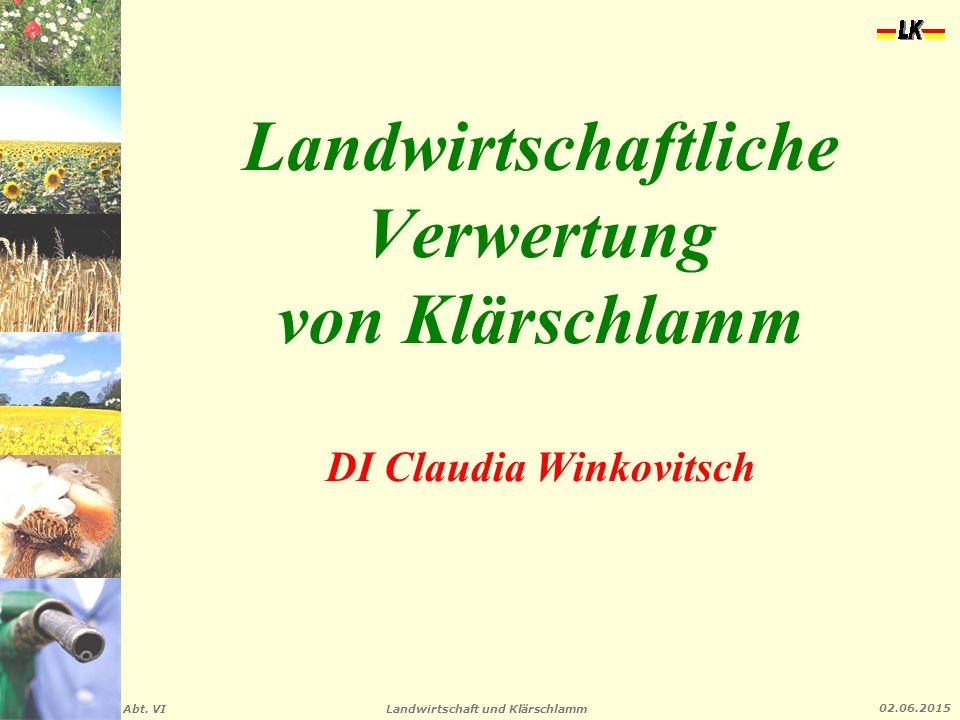 Landwirtschaft und Klärschlamm Abt. VI 02.06.2015 Landwirtschaftliche Verwertung von Klärschlamm DI Claudia Winkovitsch