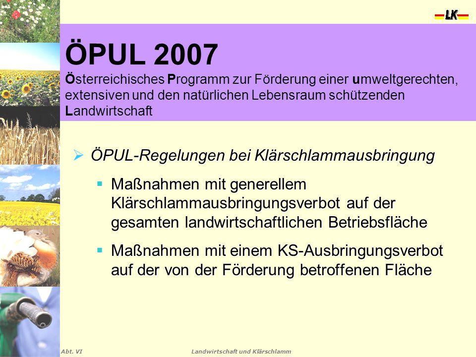 Landwirtschaft und Klärschlamm Abt. VI ÖPUL 2007 Österreichisches Programm zur Förderung einer umweltgerechten, extensiven und den natürlichen Lebensr