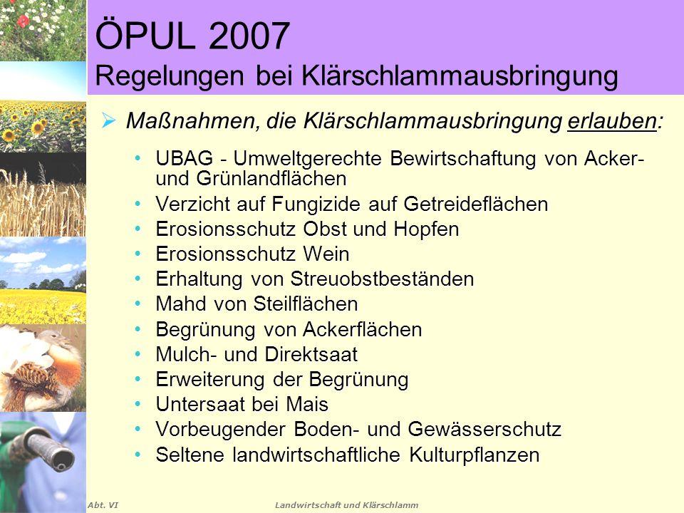 Landwirtschaft und Klärschlamm Abt. VI ÖPUL 2007 Regelungen bei Klärschlammausbringung  Maßnahmen, die Klärschlammausbringung erlauben: UBAG - Umwelt