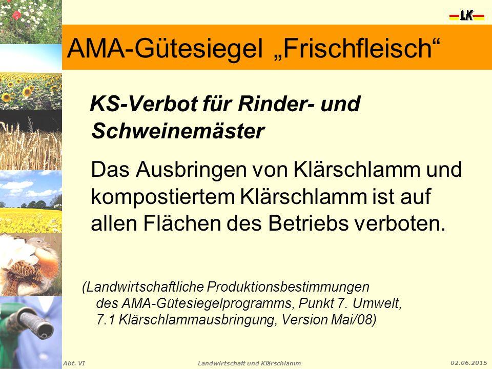 """Landwirtschaft und Klärschlamm Abt. VI 02.06.2015 AMA-Gütesiegel """"Frischfleisch"""" KS-Verbot für Rinder- und Schweinemäster Das Ausbringen von Klärschla"""